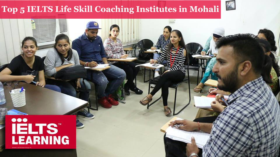 Top 5 IELTS Life Skill Coaching Institutes in Mohali
