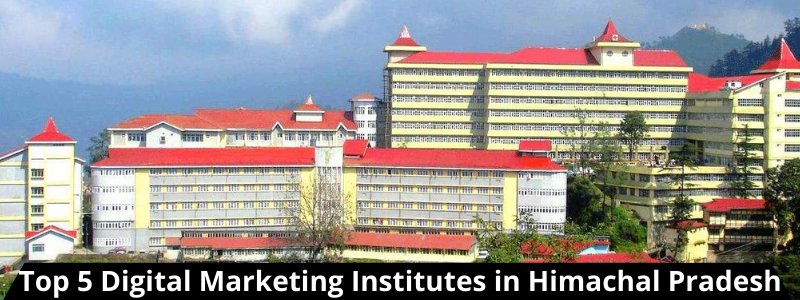 Top 5 Digital Marketing Institutes in Himachal Pradesh