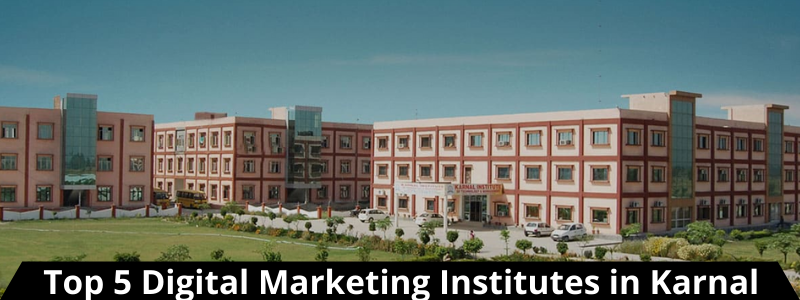 Top 5 Digital Marketing Institutes in Karnal