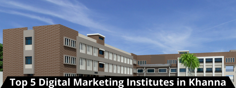Top 5 Digital Marketing Institutes in Khanna
