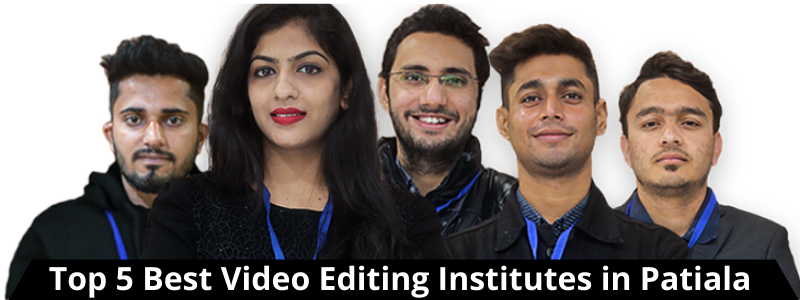 Top 5 Best Video Editing Institutes in Patiala