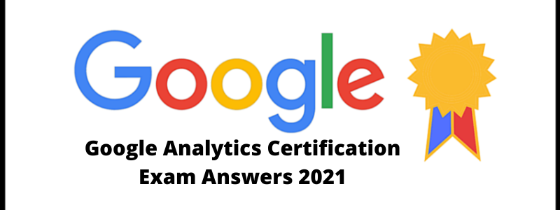 Google Analytics Certification Exam Answers 2021